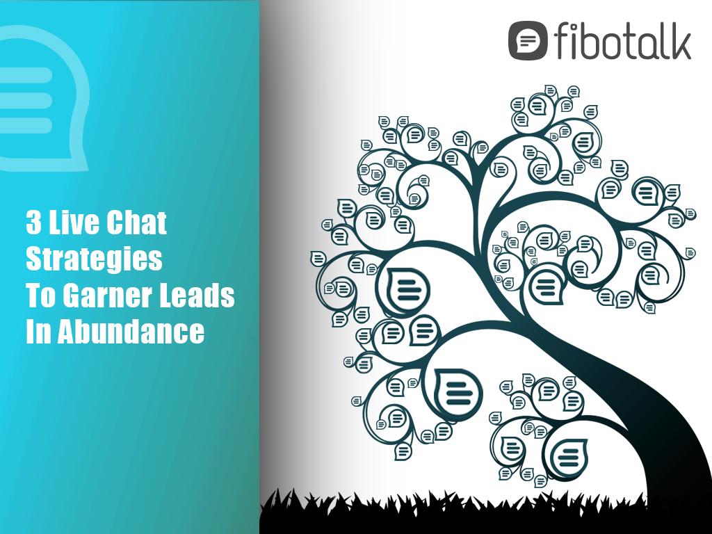 3 Live Chat Strategies To Garner Leads In Abundance